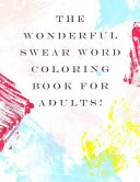 The Wonderful Swear Word Coloring Book for Adults