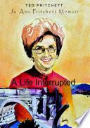 A Life Interrupted  Jo Ann Howard Pritchett Memoir