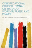 Congregational Church Hymnal; Or, Hymns of Worship, Praise, and Prayer;