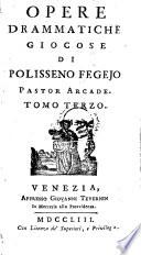 Opere Drammatiche Giocose Di Polisseno Fegejo Pastor Arcade