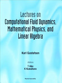 Lectures on Computational Fluid Dynamics, Mathematical Physics, and Linear Algebra