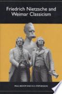 Friedrich Nietzsche and Weimar Classicism  Studies in German Literature  Linguistics  and Culture  Book PDF