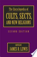 The Encyclopedia of Cults  Sects  and New Religions