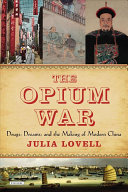 The Opium War : drugs, dreams and the making of China / Julia Lovell.