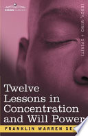 Concentration And Will Power In Twelve Lessons