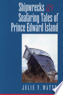 Shipwrecks And Seafaring Tales Of Prince Edward Island : island's history has been tied to the...