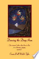 Dancing the Deep Hum, One Woman's Ideas about How to Live in a Dancing, Singing Universe Sometimes Delightful And Sometimes Painful