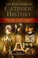 The Real Story of Catholic History