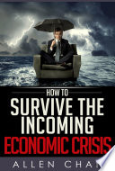 How to Survive the Incoming Economic Crisis