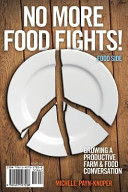 No More Food Fights  Growing a Productive Farm and Food Conversation
