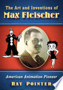 The Art And Inventions Of Max Fleischer book