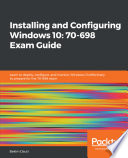 Installing And Configuring Windows 10 70 698 Exam Guide