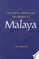 The End of Empire and the Making of Malaya To The History Of Decolonisation To Appear