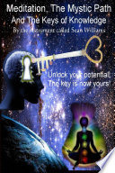 Meditation  the Mystic Path  and the Keys of Knowledge  Unlock Your Potential  The Key Is Now Yours
