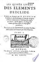 Les quinze livres des éléments géométriques d'Euclide, traduicts en françois par D. Henrion... plus le livre des Donnez du mesme Euclide, aussi traduict en françois par ledit Henrion...