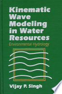 Kinematic Wave Modeling In Water Resources Environmental Hydrology book
