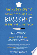 The Angry Chef s Guide to Spotting Bullsh t in the World of Food
