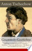Anton Tschechow  Gesammelte Geschichten   Vollst  ndige deutsche Ausgabe
