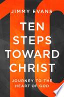Ten Steps Toward Christ