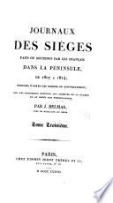 Journaux des siéges faits ou soutenus par les Français dans la péninsule, de 1807 à 1814