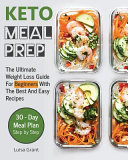 Keto Meal Prep The Ultimate Weight Loss Guide For Beginners With The Best And Easy Recipes 30 Day Meal Plan Step By Step Ketogenic