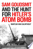 Sam Goudsmit And The Hunt For Hitler S Atom Bomb