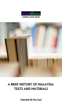 A BRIEF HISTORY OF MALAYSIA: TEXTS AND MATERIALS Book