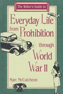 The Writer s Guide to Everyday Life from Prohibition Through World War II