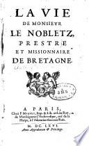 La vie de Monsieur Le Nobletz, prestre et missionnaire de Bretagne