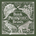 The Book Of Prehistoric Beasts : and humongous dinosaurs roamed the earth....