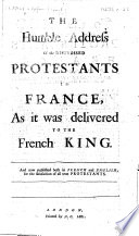 The Humble Address of the Distressed Protestants in France, as it was Delivered to the French King, Etc. (L'Adresse Tres-humble Des Protestans Detressez en France.) Eng.&Fr