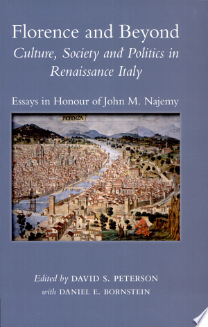 Florence and Beyond: Culture, Society and Politics in Renaissance Italy : Essays in Honour of John M. Najemy - ISBN:9780772720382