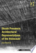 Shoah Presence  Architectural Representations of the Holocaust