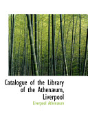 Catalogue of the Library of the Athen um  Liverpool