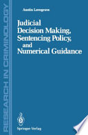 Judicial Decision Making, Sentencing Policy, And Numerical Guidance : making. the process of determining sentences is...