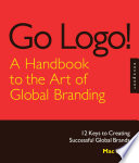 Go Logo! A Handbook to the Art of Global Branding
