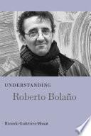 Understanding Roberto Bolaño