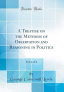 A Treatise on the Methods of Observation and Reasoning in Politics  Vol  2 of 2  Classic Reprint