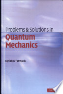 Problems And Solutions In Quantum Mechanics : covered in established undergraduate and graduate courses...
