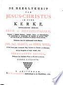 De heerlykheit van Jesus-Christus in zyne kerke
