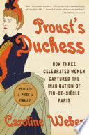 Proust's Duchess How Three Celebrated Women Captured the Imagination of Fin-de-Siecle Paris