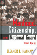 Manhood  Citizenship  and the National Guard