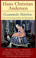 Gesammelte Märchen: Über 100 Kindergeschichten mit Illustrationen (Die Schneekönigin + Die kleine Seejungfrau + Das hässliche Entlein + Däumelinchen + Die wilden Schwäne + Die Nachtigall und viel mehr)