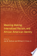 Meaning Making  Internalized Racism  and African American Identity