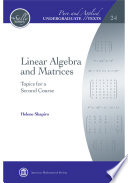 Linear Algebra and Matrices  Topics for a Second Course