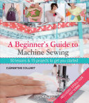 A Beginner s Guide to Machine Sewing