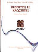 Rusoltzij ri Kaqchikel