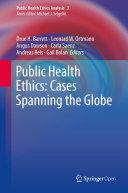 Public Health Ethics: Cases Spanning the Globe