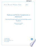 POLICY RESEARCH WORKING PAPER 4511 MADRASA AND NGOs  COMPLEMENTS OR SUBSTITUTES  NON STATE PROVIDERS AND GROWTH IN FEMALE EDUCATION IN BANGLADESH