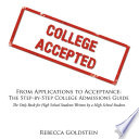 From Applications to Acceptance  The Step By Step College Admissions Guide  The Only Book for High School Students Written by a High School Student